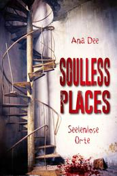 Soulless Places - Seelenlose Orte