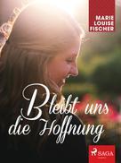 Marie Louise Fischer: Bleibt uns die Hoffnung