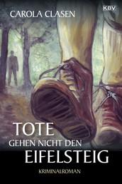 Tote gehen nicht den Eifelsteig - Kriminalroman aus der Eifel