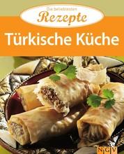Türkische Küche - Die beliebtesten Rezepte