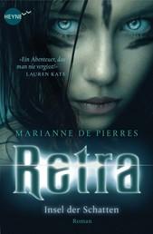Retra – Insel der Schatten - Roman