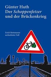 Der Schoppenfetzer und der Brückenkrieg - Erich Rottmanns sechzehnter Fall