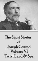 Joseph Conrad: The Short Stories of Joseph Conrad - Volume IV - 'Twixt Land & Sea