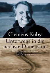 Unterwegs in die nächste Dimension - Meine Reise zu Heilern und Schamanen