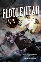 Fiddlehead - A Novel of the Clockwork Century