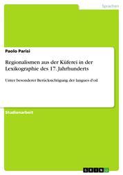 Regionalismen aus der Küferei in der Lexikographie des 17. Jahrhunderts - Unter besonderer Berücksichtigung der langues d'oil