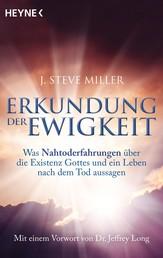 Erkundung der Ewigkeit - Was Nahtoderfahrungen über die Existenz Gottes und ein Leben nach dem Tod aussagen. Mit einem Vorwort von Jeffrey Long
