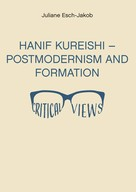 Juliane Esch-Jakob: Hanif Kureishi - Postmodernism and Formation - Critical Views