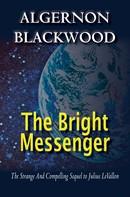 Algernon Blackwood: The Bright Messenger
