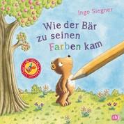 """Wie der Bär zu seinen Farben kam - Vom Autor von """"Der kleine Drache Kokosnuss"""""""