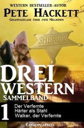Drei Western - Sammelband 1 - Der Verfemte/Härter als Stahl/Walker, der Verfemte