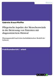 Pflegerische Aspekte der Menschenwürde in der Betreuung von Patienten mit diagnostiziertem Hirntod - Planungsmodell nach dem fachdidaktischen Modell der Schweiz