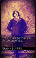 Frank Harris: Life and Confessions of Oscar Wilde