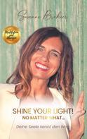 Susanne Brahier: Shine your Light - no matter what!