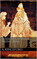 A. Kingsford: Hermetica by Hermes Trismegistus