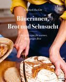 Elisabeth Ruckser: Bäuerinnen, Brot und Sehnsucht