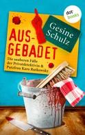 Gesine Schulz: Ausgebadet: Die sauberen Fälle der Privatdetektivin & Putzfrau Karo Rutkowsky - Band 1 ★★★★