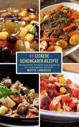 49 Leckere Schongarer-Rezepte - Von köstlichen Eintöpfen und Suppen bis hin zu sättigenden Aufläufen