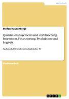 Stefan Hausenbiegl: Qualitätsmanagement und -zertifizierung. Investition, Finanzierung, Produktion und Logistik