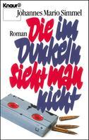 Johannes Mario Simmel: Die im Dunkeln sieht man nicht ★★★
