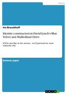 Ina Brauckhoff: Identity construction in David Lynch's Blue Velvet and Mulholland Drive