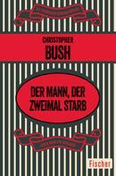 Christopher Bush: Der Mann, der zweimal starb