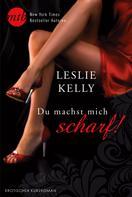 Leslie Kelly: Du machst mich scharf! ★★★