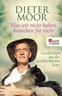 Dieter Moor: Was wir nicht haben, brauchen Sie nicht ★★★★