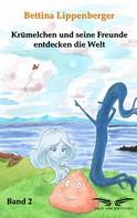 Bettina Lippenberger: Krümelchen und seine Freunde entdecken die Welt - Band 2