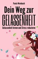 Paula Weinbach: Dein Weg zur Gelassenheit - Gelassenheit lernen und Stress reduzieren
