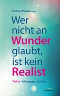 Thomas Penzel: Wer nicht an Wunder glaubt, ist kein Realist