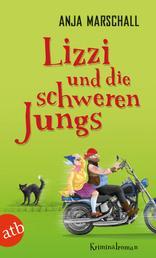 Lizzi und die schweren Jungs - Kriminalroman