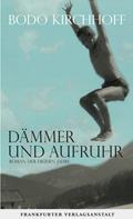 Bodo Kirchhoff: Dämmer und Aufruhr ★★★