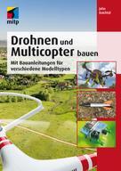 John Baichtal: Drohnen und Multicopter bauen