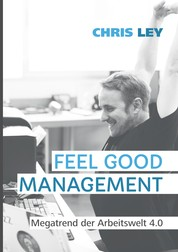 Feel Good Management - Megatrend der Arbeitswelt 4.0