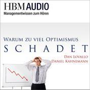 Warum zuviel Optimismus schadet - HBM Audio - Managementwissen zum Hören