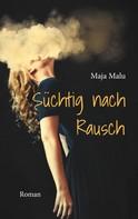 Maja Malu: Süchtig nach Rausch