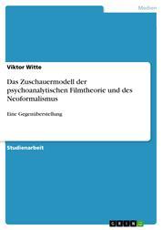 Das Zuschauermodell der psychoanalytischen Filmtheorie und des Neoformalismus - Eine Gegenüberstellung
