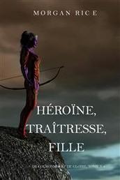 Héroïne, Traîtresse, Fille (De Couronnes et de Gloire, Tome n°6)