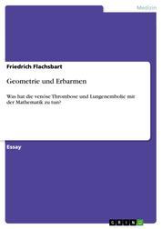 Geometrie und Erbarmen - Was hat die venöse Thrombose und Lungenembolie mit der Mathematik zu tun?