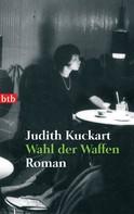 Judith Kuckart: Wahl der Waffen