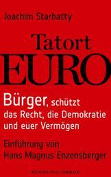 Tatort Euro - Bürger, schützt die Demokratie, das Recht und euer Vermögen