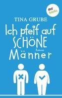 Tina Grube: Ich pfeif auf schöne Männer ★★★★