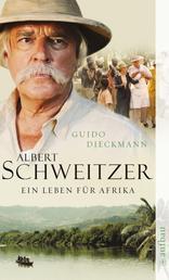 Albert Schweitzer - Ein Leben für Afrika. Roman