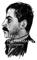 Jakob Wassermann: The Goose Man