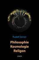 Rudolf Steiner: Philosophie, Kosmologie, Religion