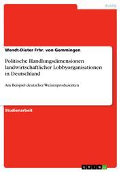 Politische Handlungsdimensionen landwirtschaftlicher Lobbyorganisationen in Deutschland - Am Beispiel deutscher Weizenproduzenten