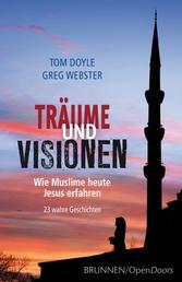 Träume und Visionen - Wie Muslime heute Jesus erfahren. 23 wahre Geschichten