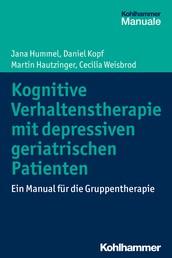 Kognitive Verhaltenstherapie mit depressiven geriatrischen Patienten - Ein Manual für die Gruppentherapie