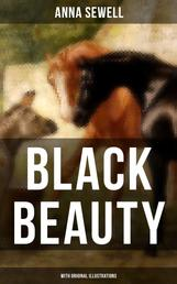BLACK BEAUTY (With Original Illustrations) - Classic of World Literature